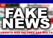 Fake News: aumento de valores de multas é boato